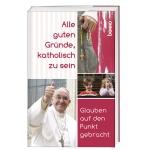 Andreas Martin: Alle guten Gründe, katholisch zu sein
