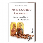 Manfred Becker-Huberti: Kerzen, Kräuter, Rosenkranz