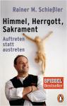 Rainer M. Schießler: Himmel - Herrgott - Sakrament