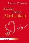 Andrea Schwarz: Bunter Faden Zärtlichkeit