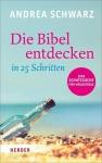 Andrea Schwarz: Die Bibel entdecken in 25 Schritten