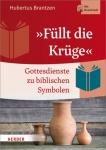 """Hubertus Brantzen: """"Füllt die Krüge"""" - Gottesdienste zu biblischen Symbolen"""