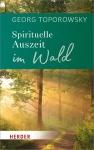 Georg Toporowsky: Spirituelle Auszeit im Wald