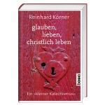 Reinhard Körner: Glauben, lieben, christlich leben