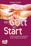 Melanie Jacobi: Mit Gott am Start