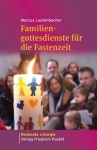 Marcus Lautenbacher: Familiengottesdienste für die Fastenzeit