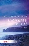 Antje Sabine Naegeli: Umarme mich - Gebete voller Hoffnung