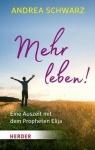 Andrea Schwarz: Mehr leben! Eine Auszeit mit dem Propheten Elija
