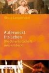 Georg Langenhorst: Auferweckt ins Leben - Die Osterbotschaft neu entdecken