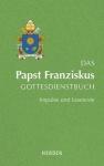 Das Papst Franziskus Gottesdienstbuch - Impulse und Lesetexte