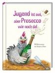 Jugend ist aus, aber Proseeco wär noch da! Willkommen im besten Alter