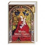Maria, Mutter Gottes - Die schönsten Mariengebete