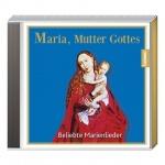 Maria, Mutter Gottes - Beliebte Marienlieder