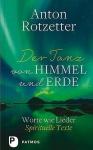Anton Rotzetter: Der Tanz von Himmel und Erde