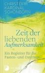 Christoph Kardinal Schönborn: Zeit der liebenden Aufmerksamkeit