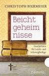 Christoph Biermeier: Beichtgeheimnisse - Geschichten für Leicht- und Schwergläubige