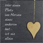 """Schieferplatte """"Wer einen Platz im Herzen eines anderen hat ist nie allein"""""""