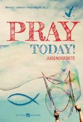 Marcus C. Leitschuh, Klaus Vellgut: Pray Today! Jugendgebete