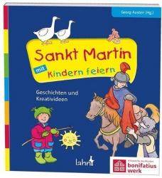 Georg Austen: Sankt Martin mit Kindern Feiern - Geschichten und Kreativideen