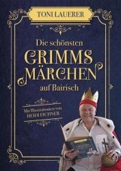 Toni Lauerer: Die schönsten Märchen der Brüder Grimm