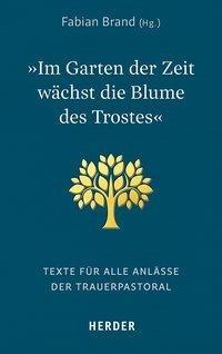 """Fabian Brand: """"Im Garten der Zeit wächst die Blume des Trostes"""""""