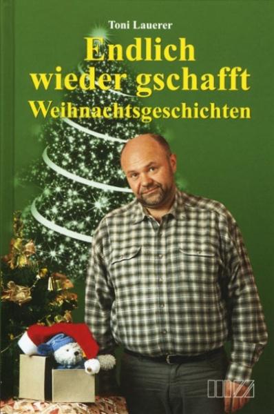 Toni Lauerer: Endlich wieder geschafft - Weihnachtsgeschichten